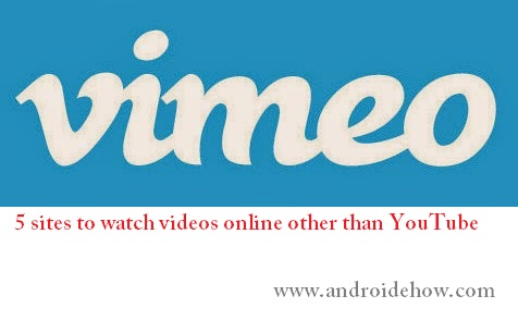 5 sites to watch videos online other than YouTube