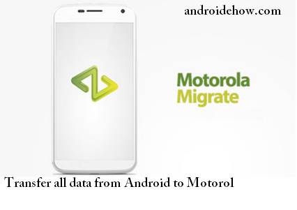 How to Transfer all data from Android to Motorola Phone