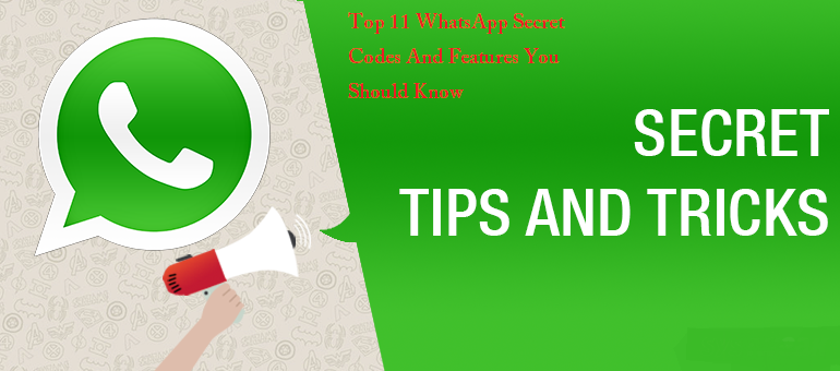 Top 11 WhatsApp Secret Codes And Features You Should Know