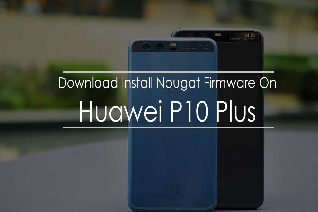 Download Huawei P10 Plus B171 Nougat Update