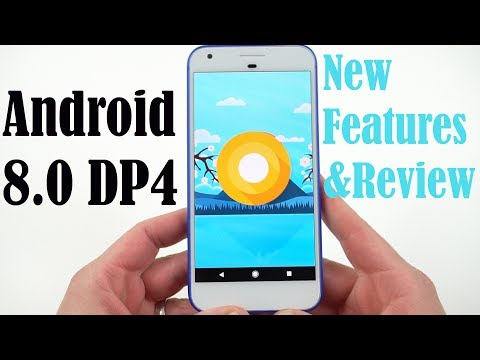 Android 8.0 O Preview 4: New Features and Review!